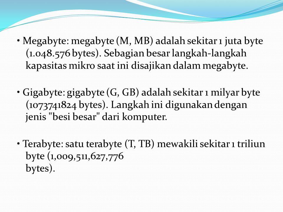 • Megabyte: megabyte (M, MB) adalah sekitar 1 juta byte (1. 048