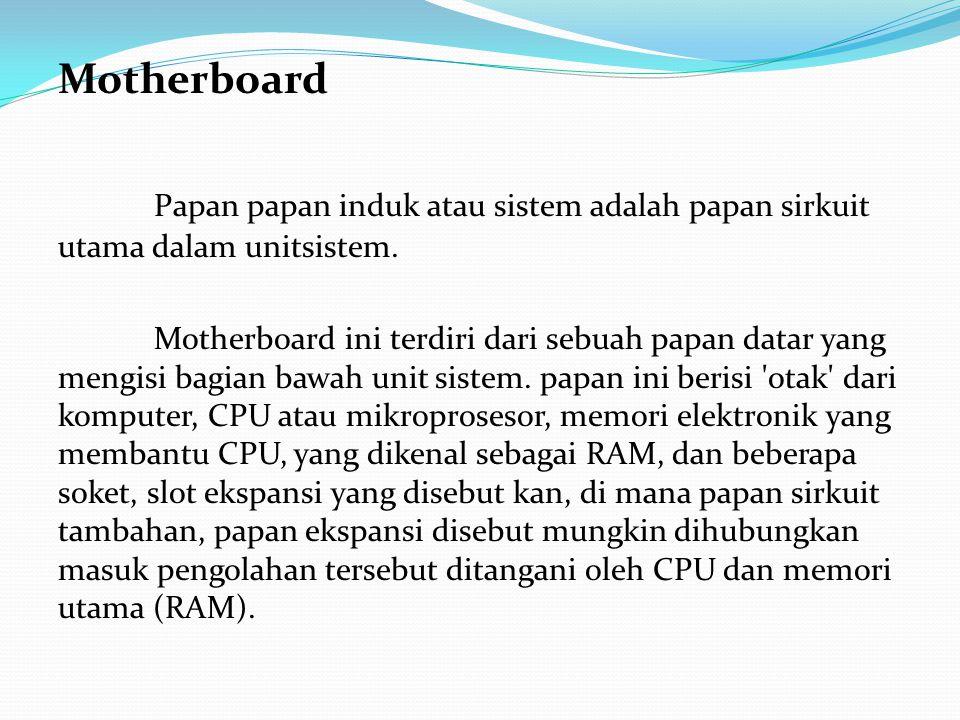 Motherboard Papan papan induk atau sistem adalah papan sirkuit utama dalam unitsistem.