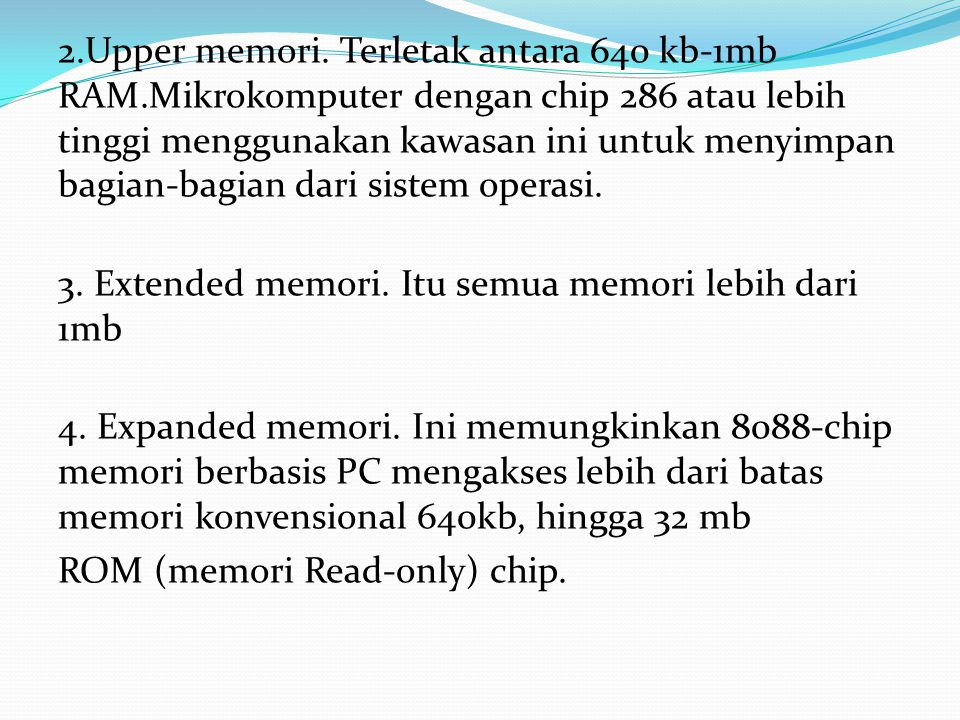 2. Upper memori. Terletak antara 640 kb-1mb RAM