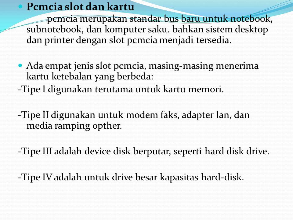 Pcmcia slot dan kartu pcmcia merupakan standar bus baru untuk notebook, subnotebook, dan komputer saku. bahkan sistem desktop dan printer dengan slot pcmcia menjadi tersedia.