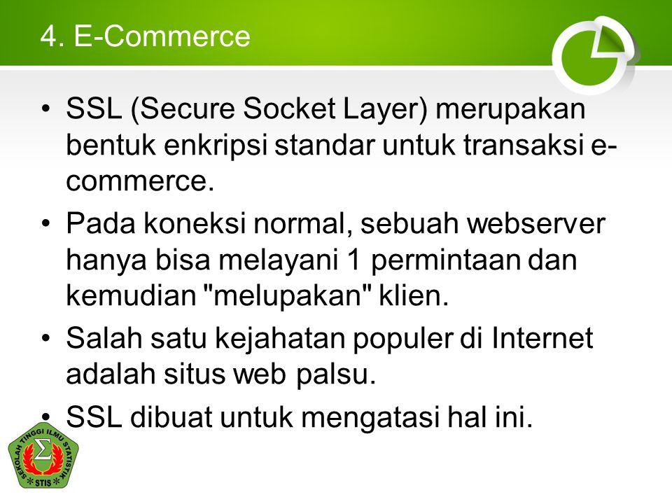 4. E-Commerce SSL (Secure Socket Layer) merupakan bentuk enkripsi standar untuk transaksi e-commerce.