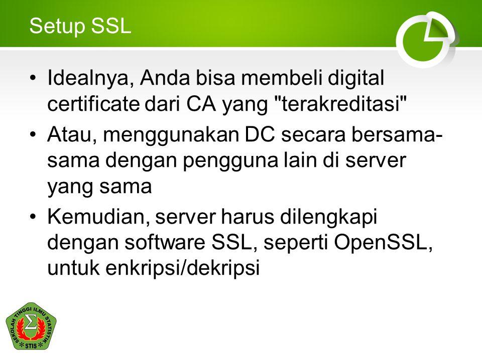 Setup SSL Idealnya, Anda bisa membeli digital certificate dari CA yang terakreditasi