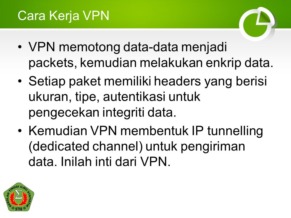 Cara Kerja VPN VPN memotong data-data menjadi packets, kemudian melakukan enkrip data.