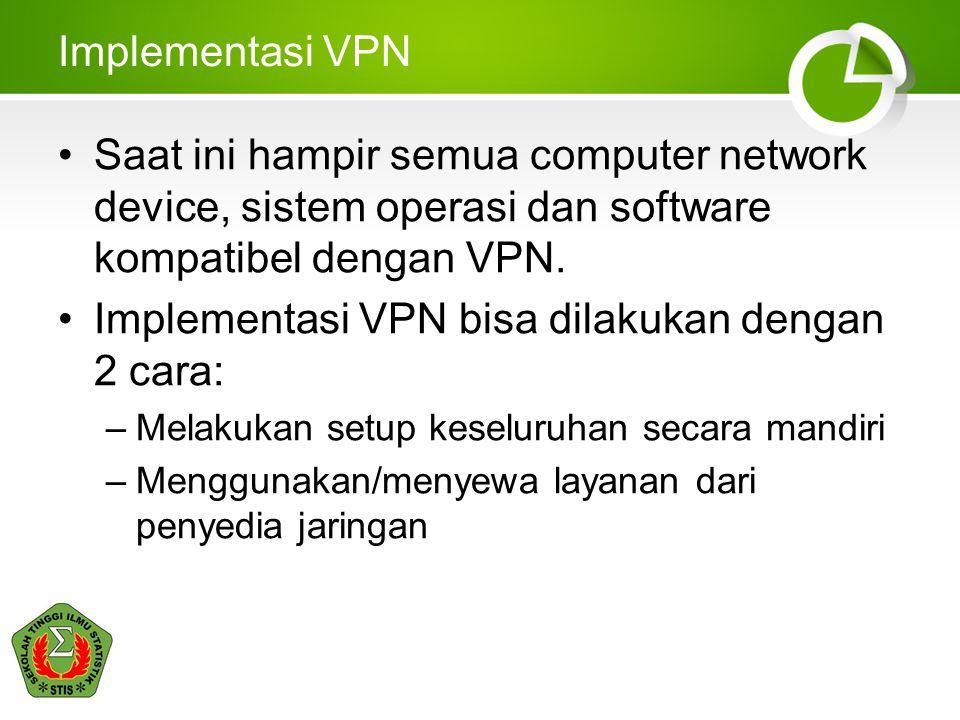 Implementasi VPN bisa dilakukan dengan 2 cara: