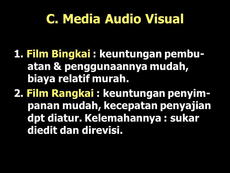 C. Media Audio Visual 1. Film Bingkai : keuntungan pembu-atan & penggunaannya mudah, biaya relatif murah.