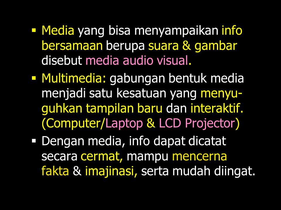 Media yang bisa menyampaikan info bersamaan berupa suara & gambar disebut media audio visual.