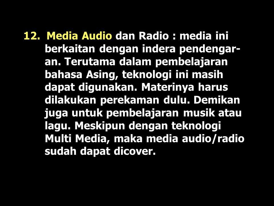 12. Media Audio dan Radio : media ini berkaitan dengan indera pendengar-an.