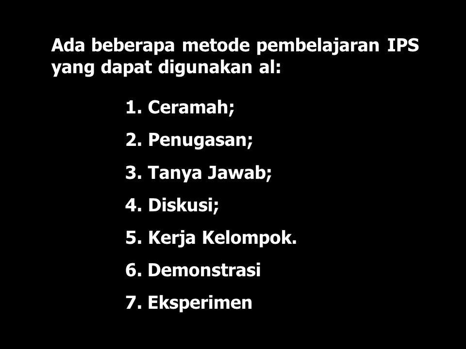 Ada beberapa metode pembelajaran IPS yang dapat digunakan al: