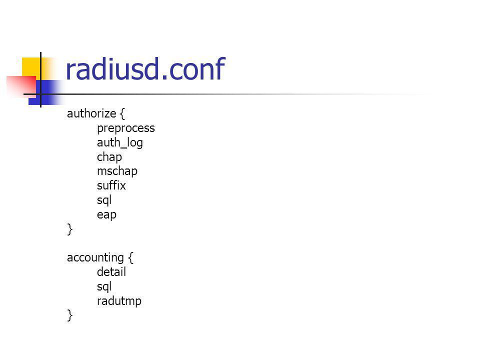 radiusd.conf authorize { preprocess auth_log chap mschap suffix sql