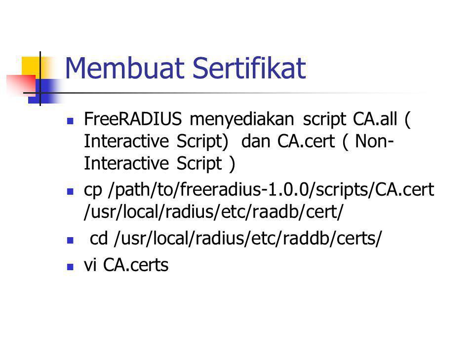 Membuat Sertifikat FreeRADIUS menyediakan script CA.all ( Interactive Script) dan CA.cert ( Non-Interactive Script )