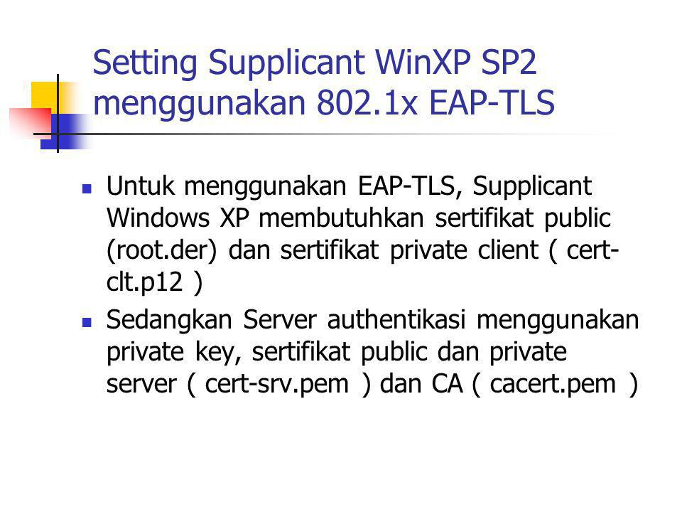 Setting Supplicant WinXP SP2 menggunakan 802.1x EAP-TLS