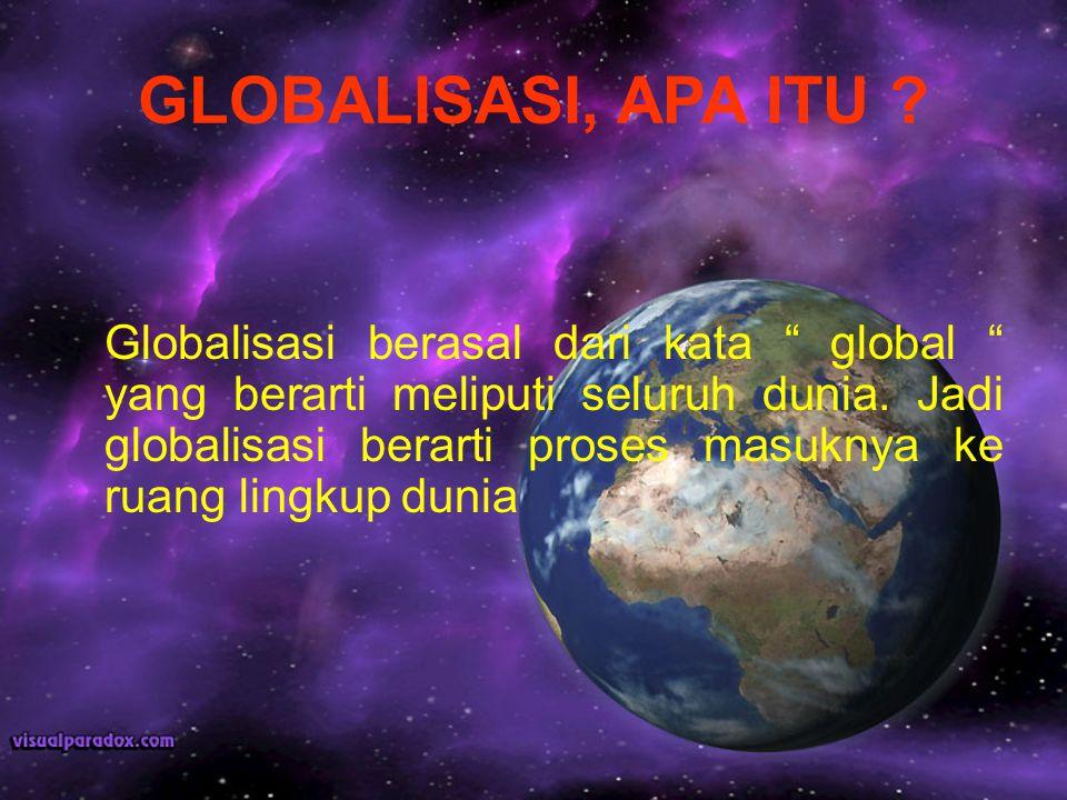 GLOBALISASI, APA ITU