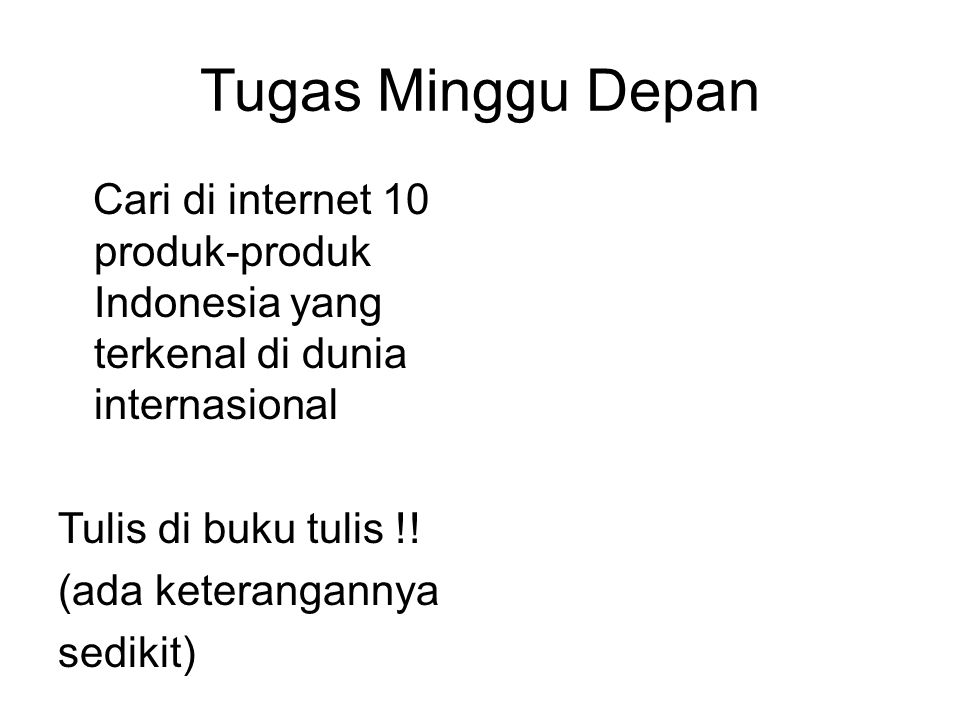 Tugas Minggu Depan Cari di internet 10 produk-produk Indonesia yang terkenal di dunia internasional.