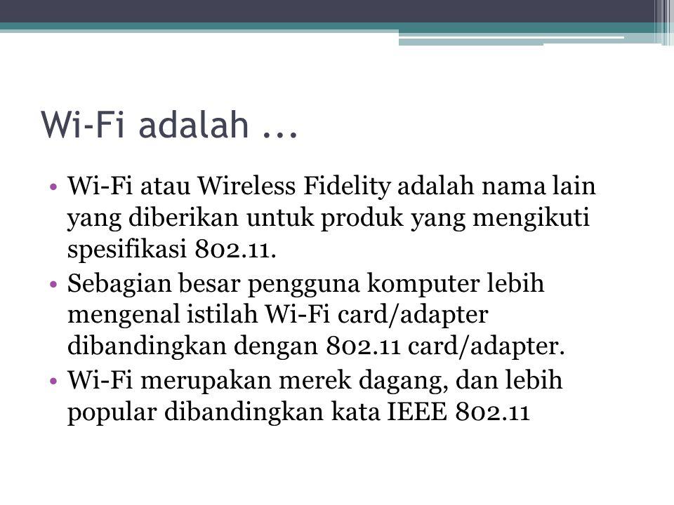 Wi-Fi adalah ... Wi-Fi atau Wireless Fidelity adalah nama lain yang diberikan untuk produk yang mengikuti spesifikasi 802.11.