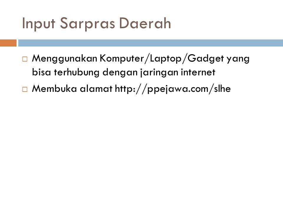 Input Sarpras Daerah Menggunakan Komputer/Laptop/Gadget yang bisa terhubung dengan jaringan internet.