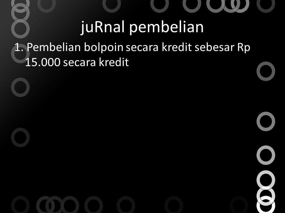 juRnal pembelian 1. Pembelian bolpoin secara kredit sebesar Rp 15.000 secara kredit