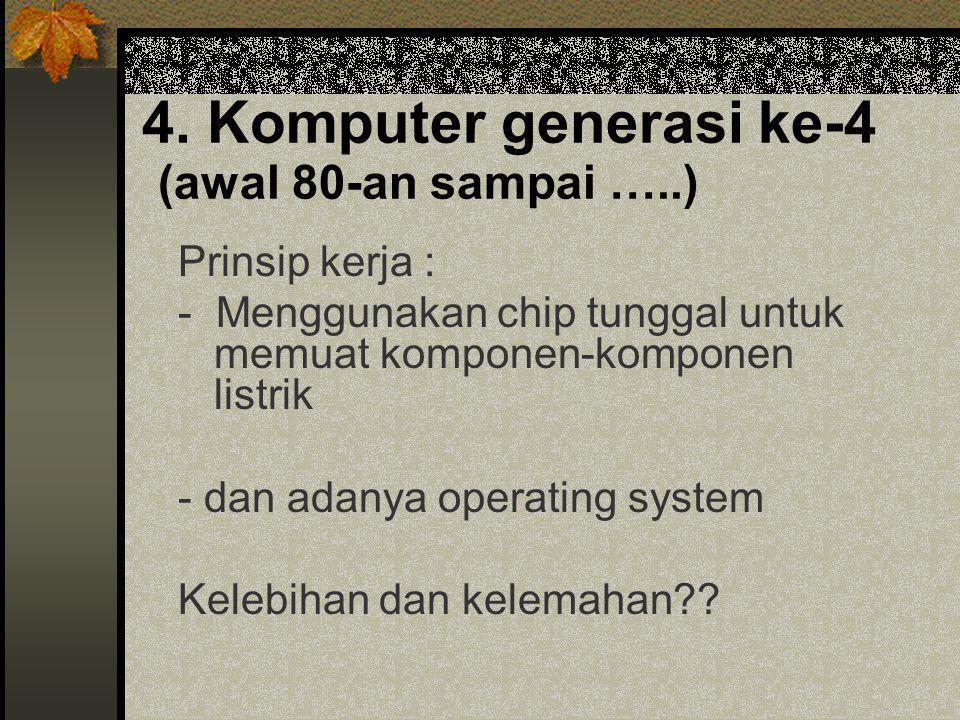 4. Komputer generasi ke-4 (awal 80-an sampai …..)