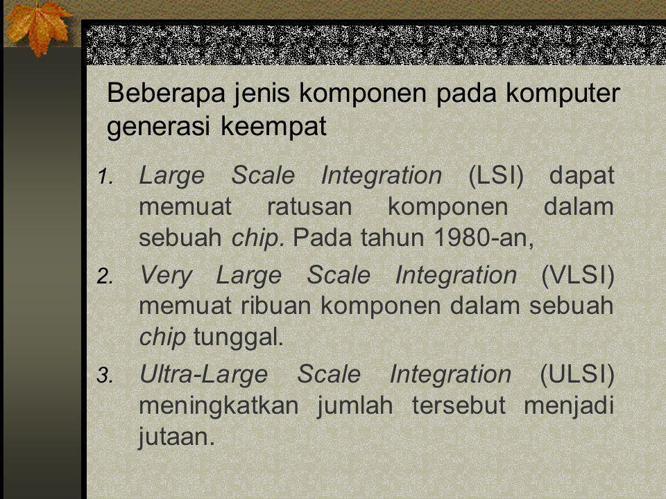 Beberapa jenis komponen pada komputer generasi keempat