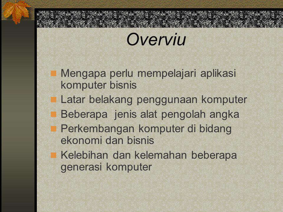 Overviu Mengapa perlu mempelajari aplikasi komputer bisnis