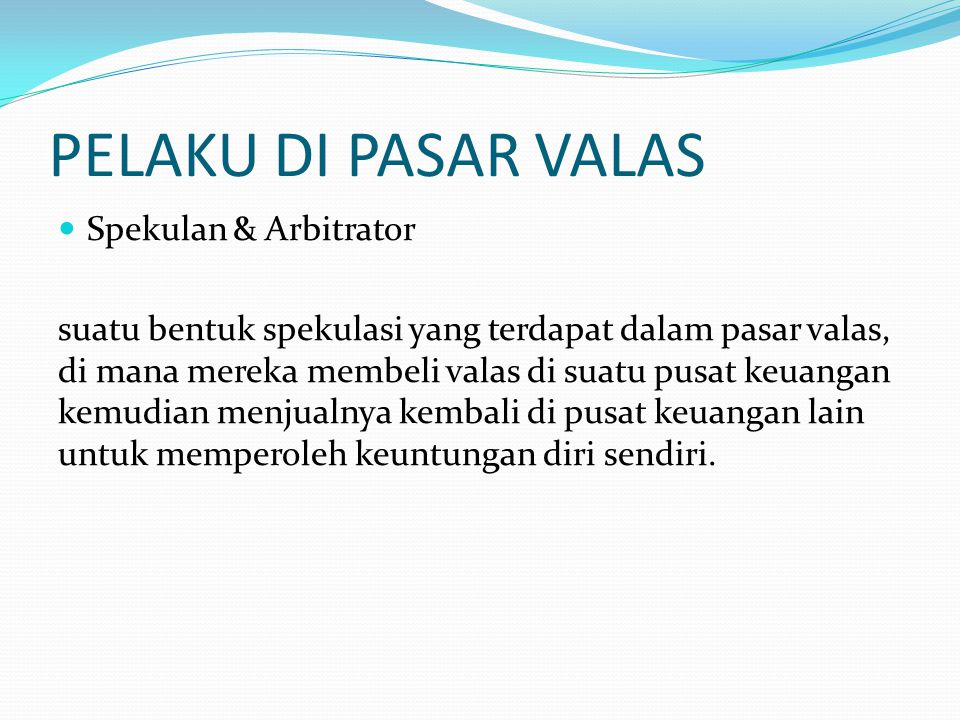PELAKU DI PASAR VALAS Spekulan & Arbitrator