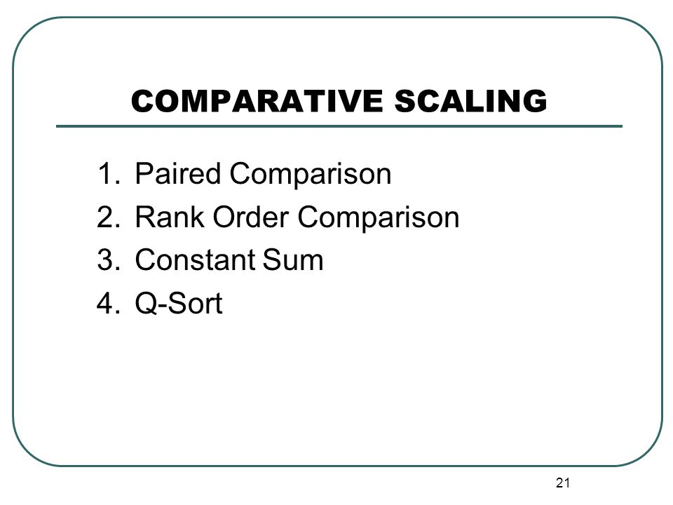 COMPARATIVE SCALING Paired Comparison Rank Order Comparison