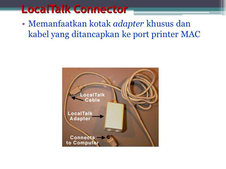 LocalTalk Connector Memanfaatkan kotak adapter khusus dan kabel yang ditancapkan ke port printer MAC.