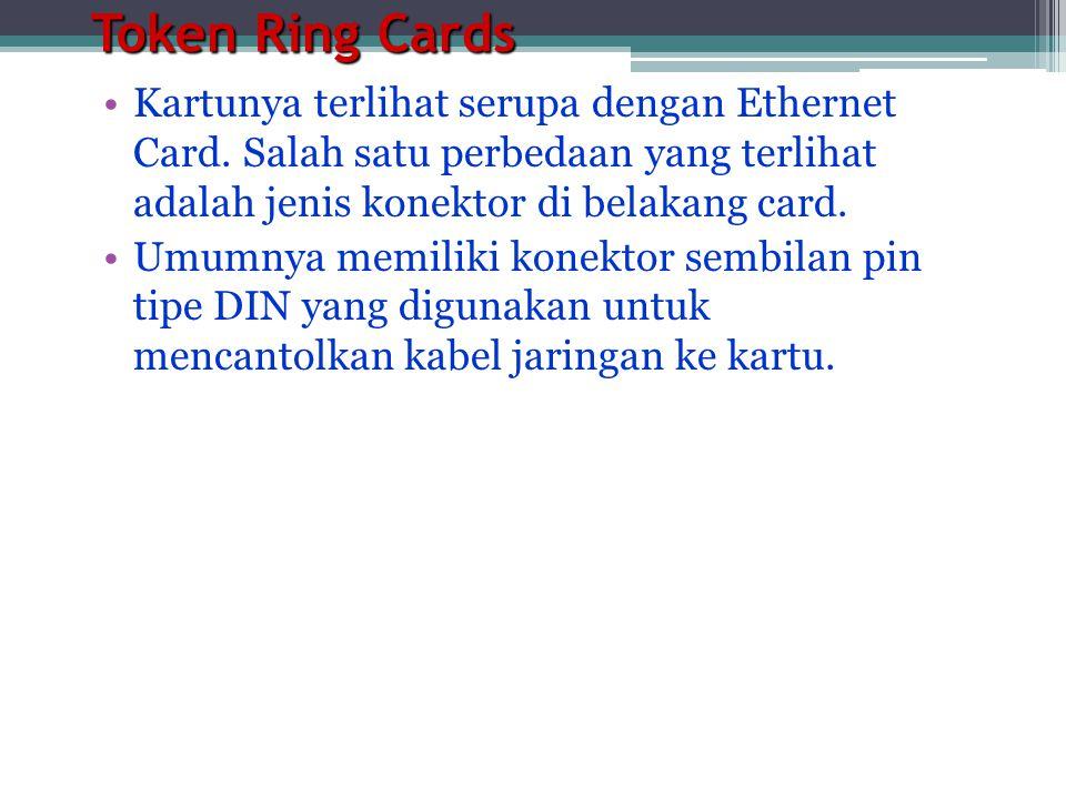 Token Ring Cards Kartunya terlihat serupa dengan Ethernet Card. Salah satu perbedaan yang terlihat adalah jenis konektor di belakang card.