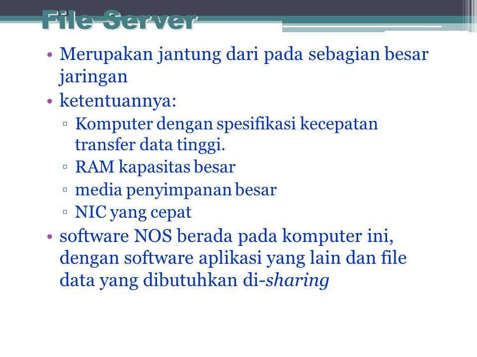 File Server Merupakan jantung dari pada sebagian besar jaringan