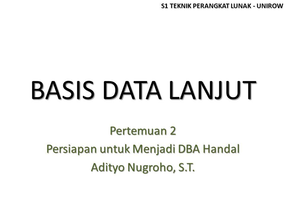 Pertemuan 2 Persiapan untuk Menjadi DBA Handal Adityo Nugroho, S.T.