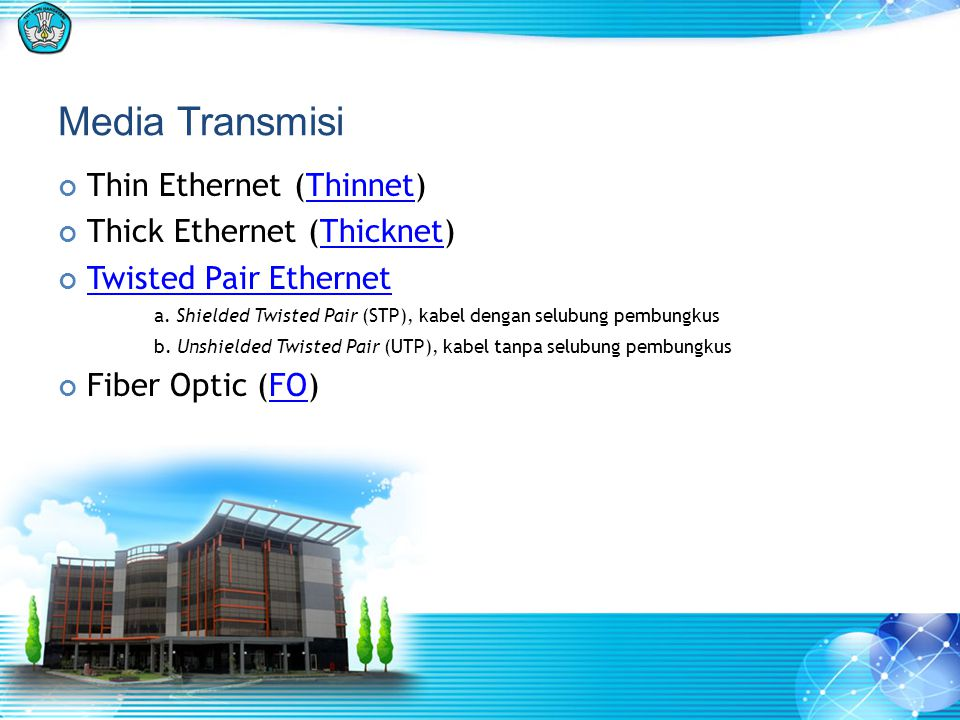 Media Transmisi Thin Ethernet (Thinnet) Thick Ethernet (Thicknet)