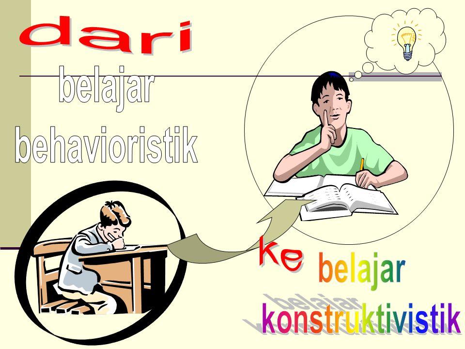 dari belajar behavioristik ke belajar konstruktivistik