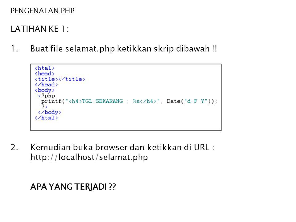LATIHAN KE 1: Buat file selamat.php ketikkan skrip dibawah !!