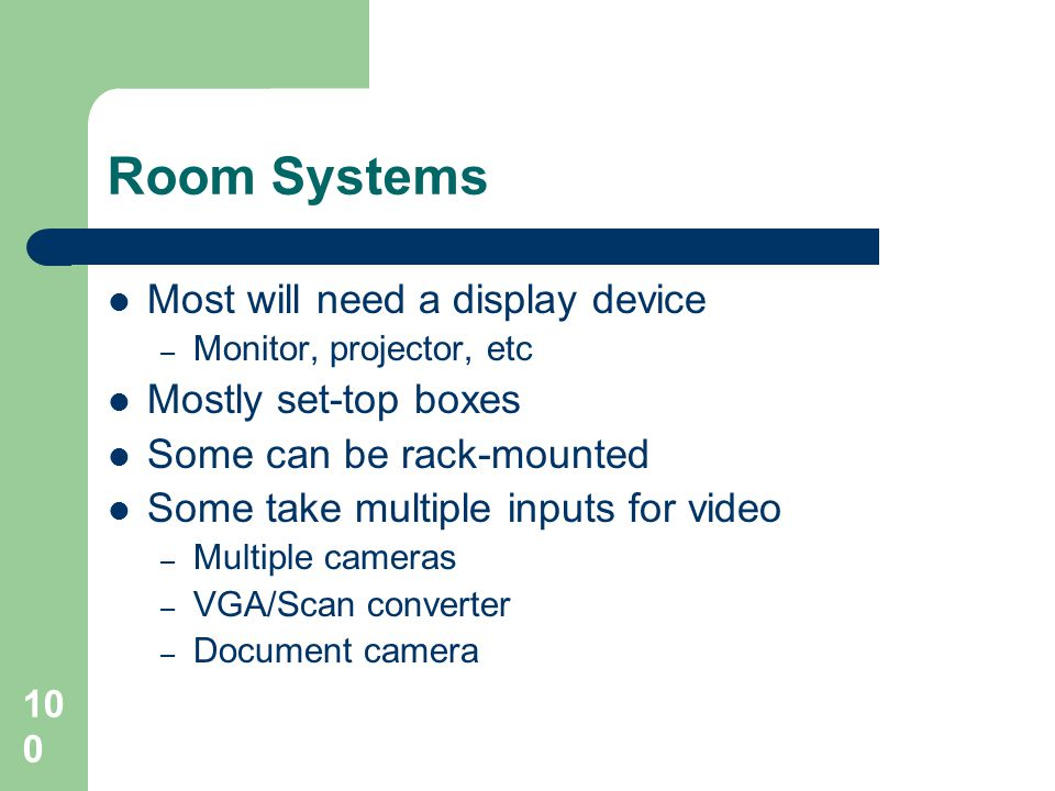 Room Systems Most will need a display device Mostly set-top boxes