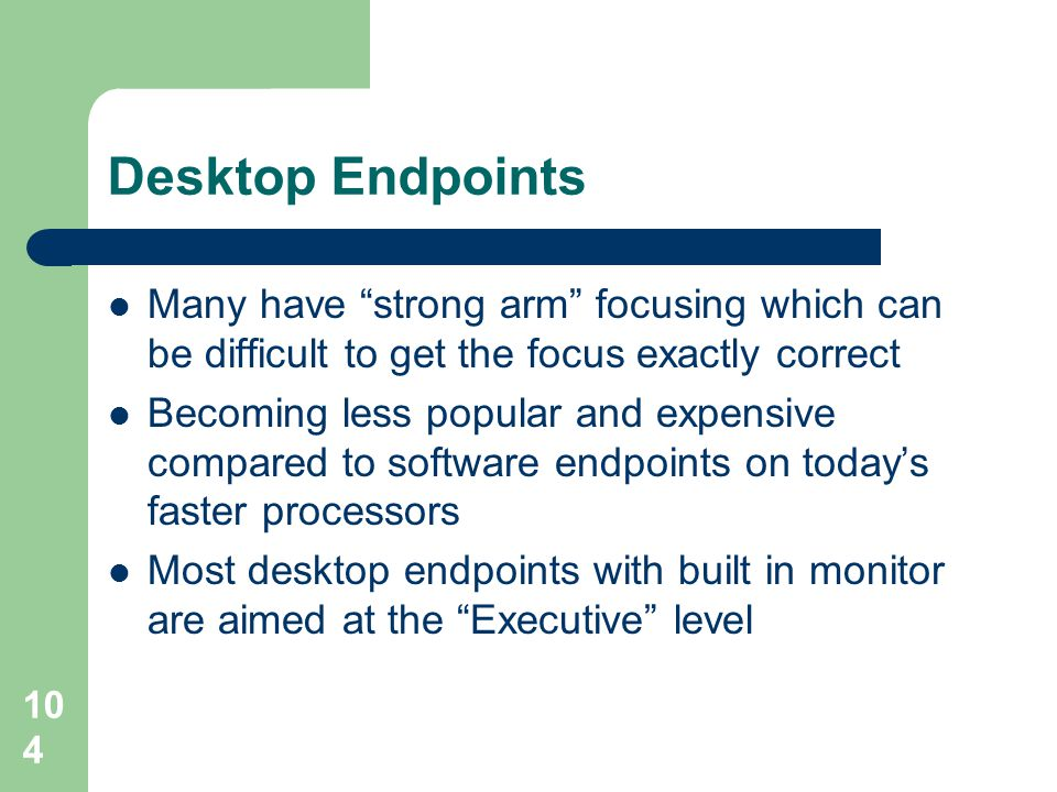 Desktop Endpoints Many have strong arm focusing which can be difficult to get the focus exactly correct.
