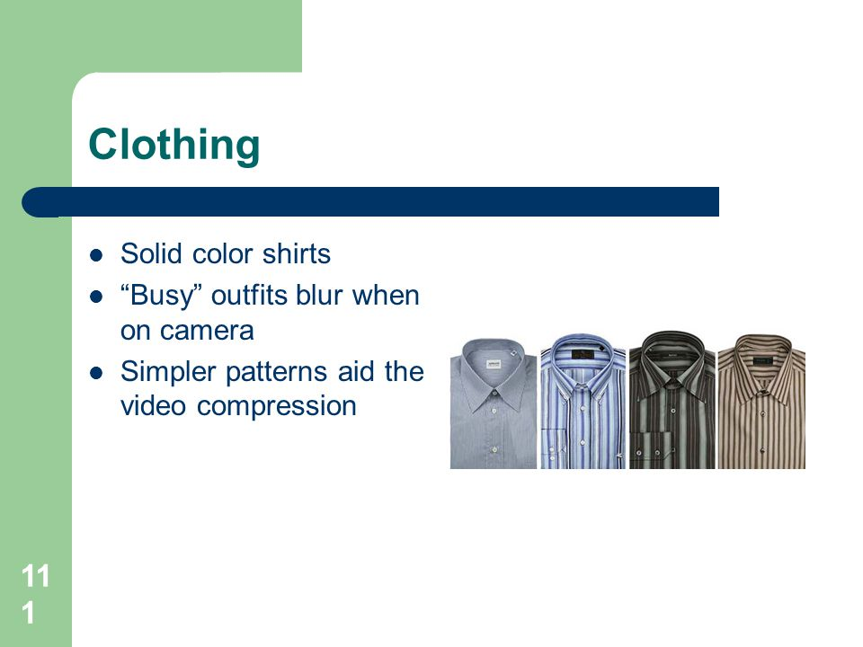 Clothing Solid color shirts Busy outfits blur when on camera