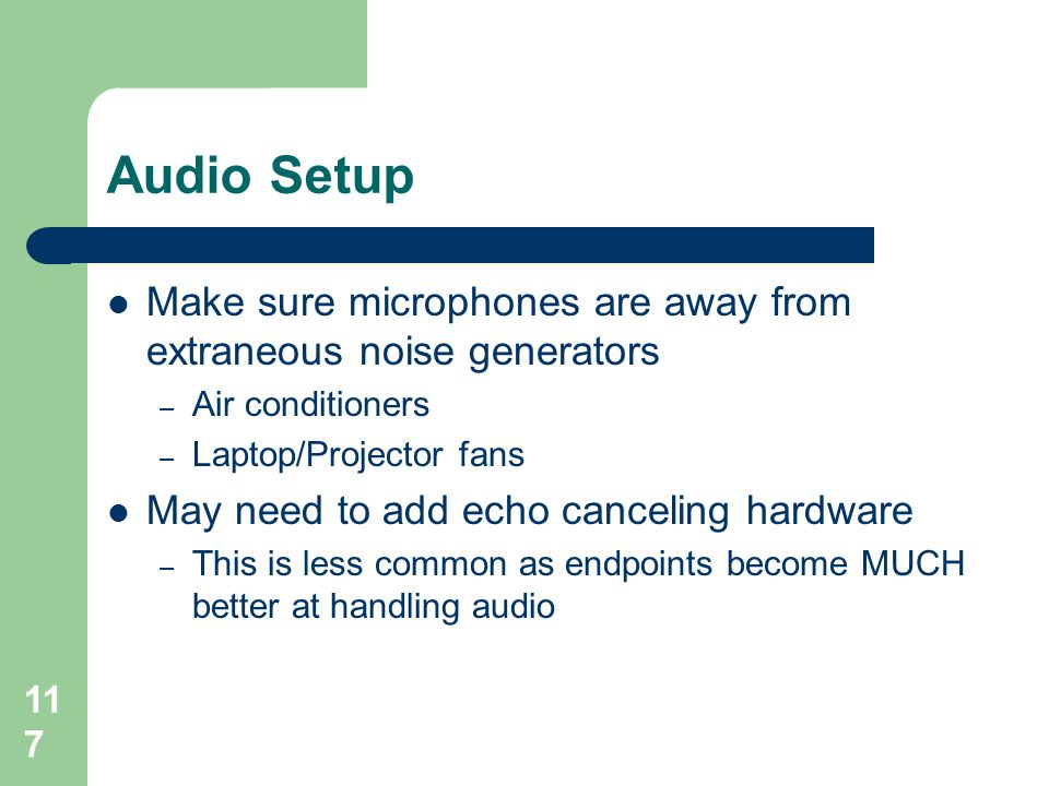 Audio Setup Make sure microphones are away from extraneous noise generators. Air conditioners. Laptop/Projector fans.