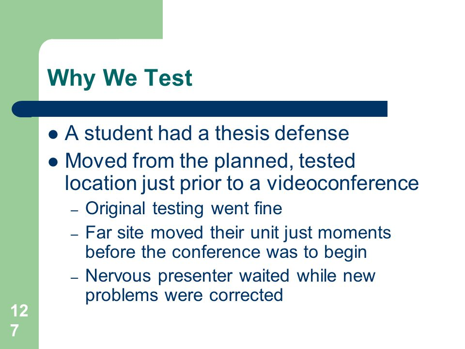 Why We Test A student had a thesis defense