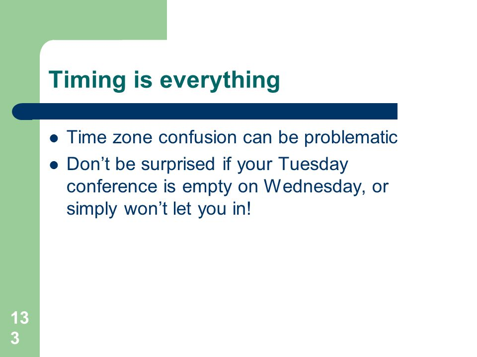 Timing is everything Time zone confusion can be problematic