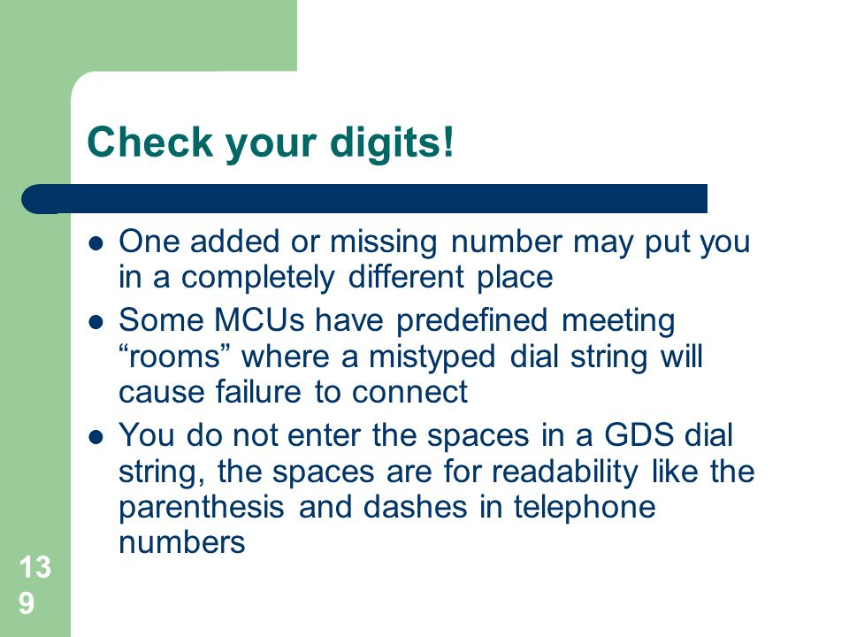 Check your digits! One added or missing number may put you in a completely different place.