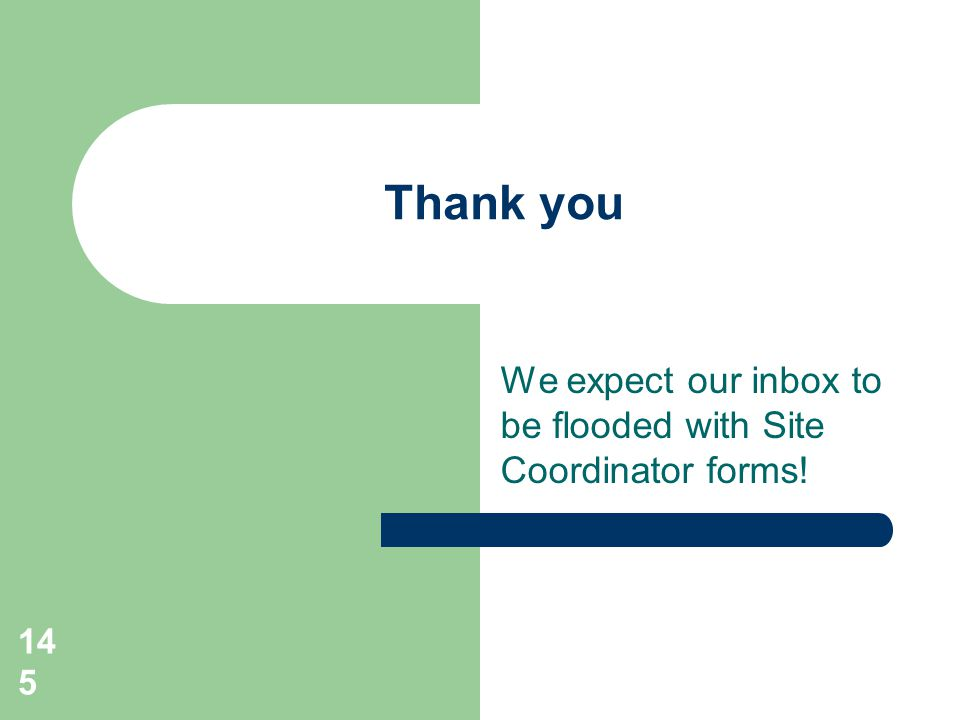 We expect our inbox to be flooded with Site Coordinator forms!