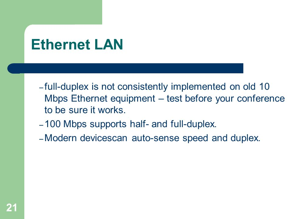 Ethernet LAN full-duplex is not consistently implemented on old 10 Mbps Ethernet equipment – test before your conference to be sure it works.