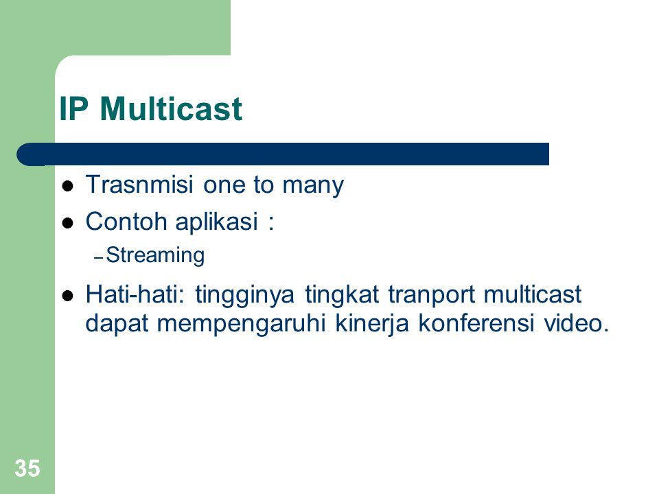 IP Multicast Trasnmisi one to many Contoh aplikasi :