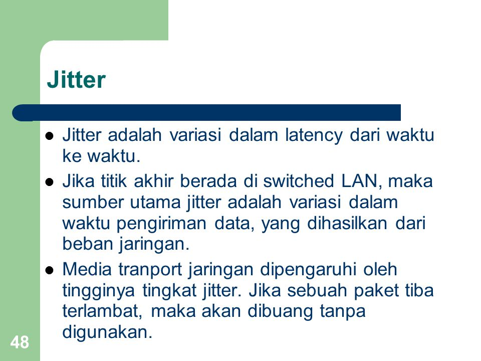Jitter Jitter adalah variasi dalam latency dari waktu ke waktu.