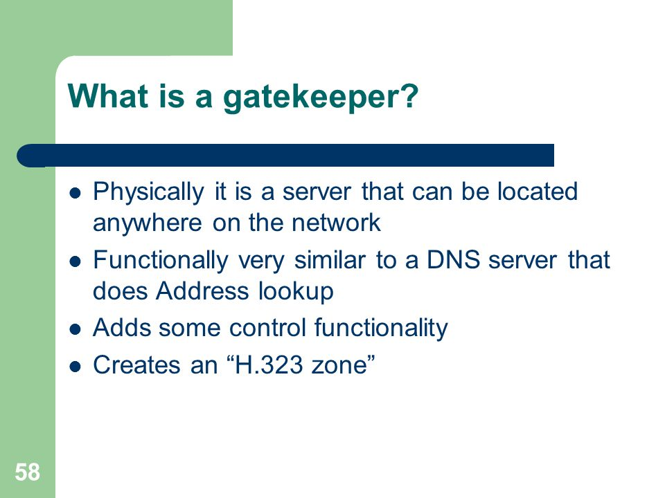 What is a gatekeeper Physically it is a server that can be located anywhere on the network.