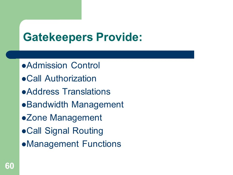 Gatekeepers Provide: Admission Control Call Authorization