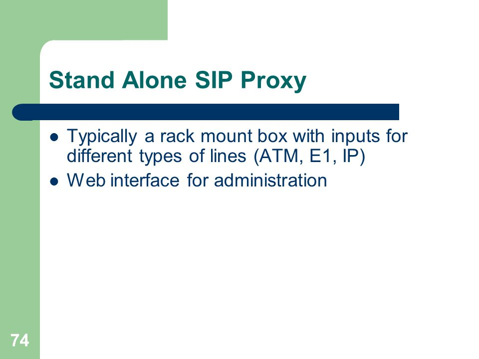 Stand Alone SIP Proxy Typically a rack mount box with inputs for different types of lines (ATM, E1, IP)