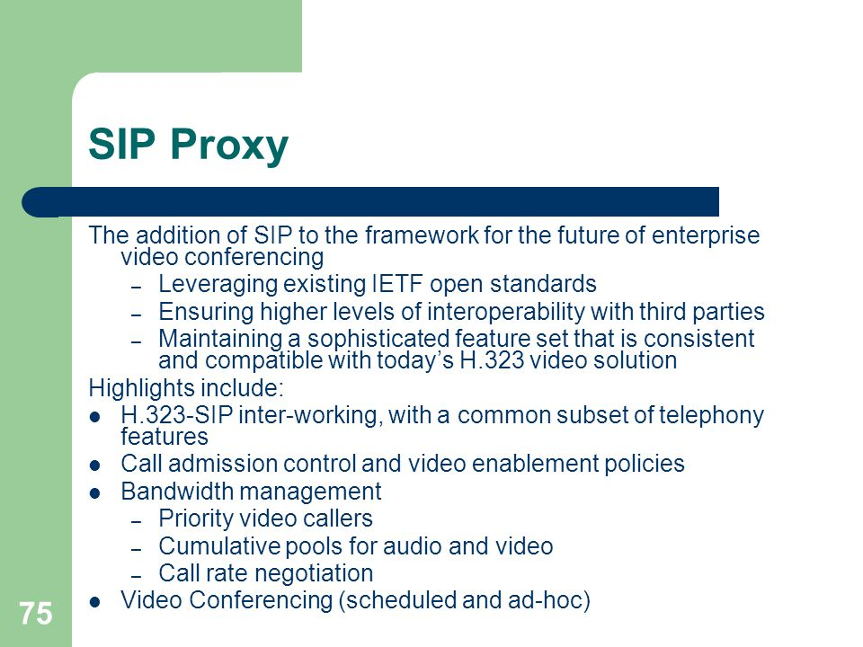SIP Proxy The addition of SIP to the framework for the future of enterprise video conferencing. Leveraging existing IETF open standards.