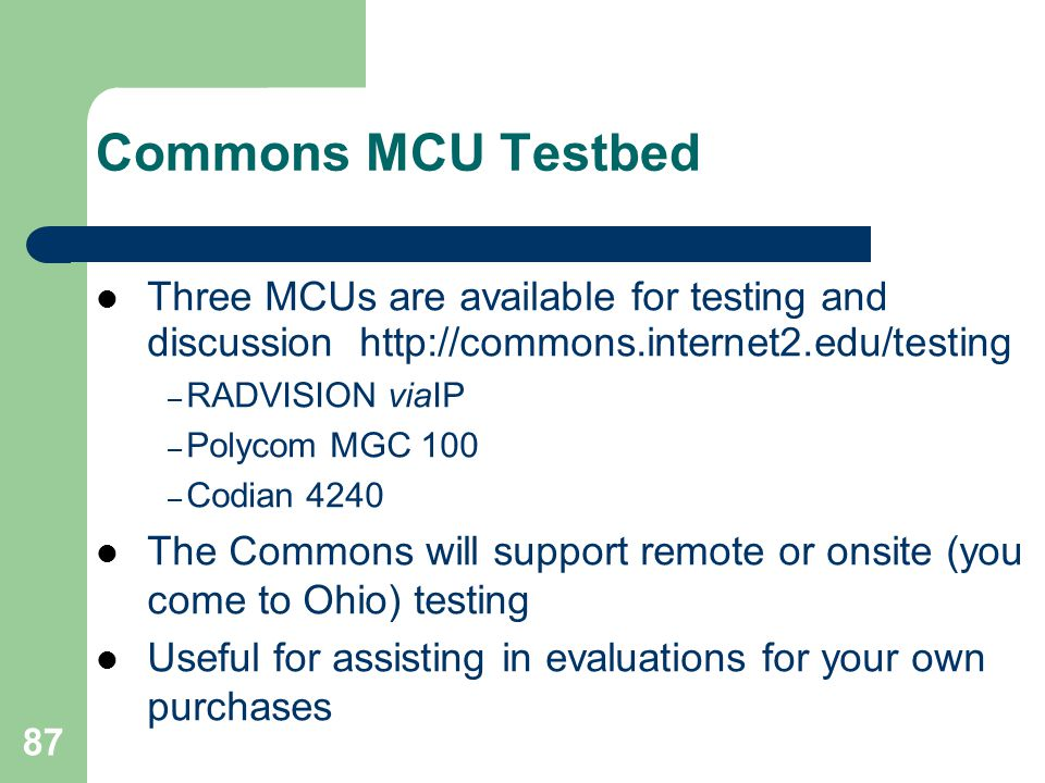 Commons MCU Testbed Three MCUs are available for testing and discussion http://commons.internet2.edu/testing.