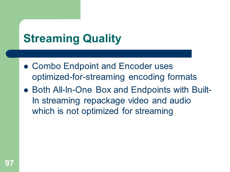 Streaming Quality Combo Endpoint and Encoder uses optimized-for-streaming encoding formats.