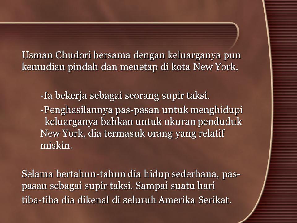 Usman Chudori bersama dengan keluarganya pun kemudian pindah dan menetap di kota New York.